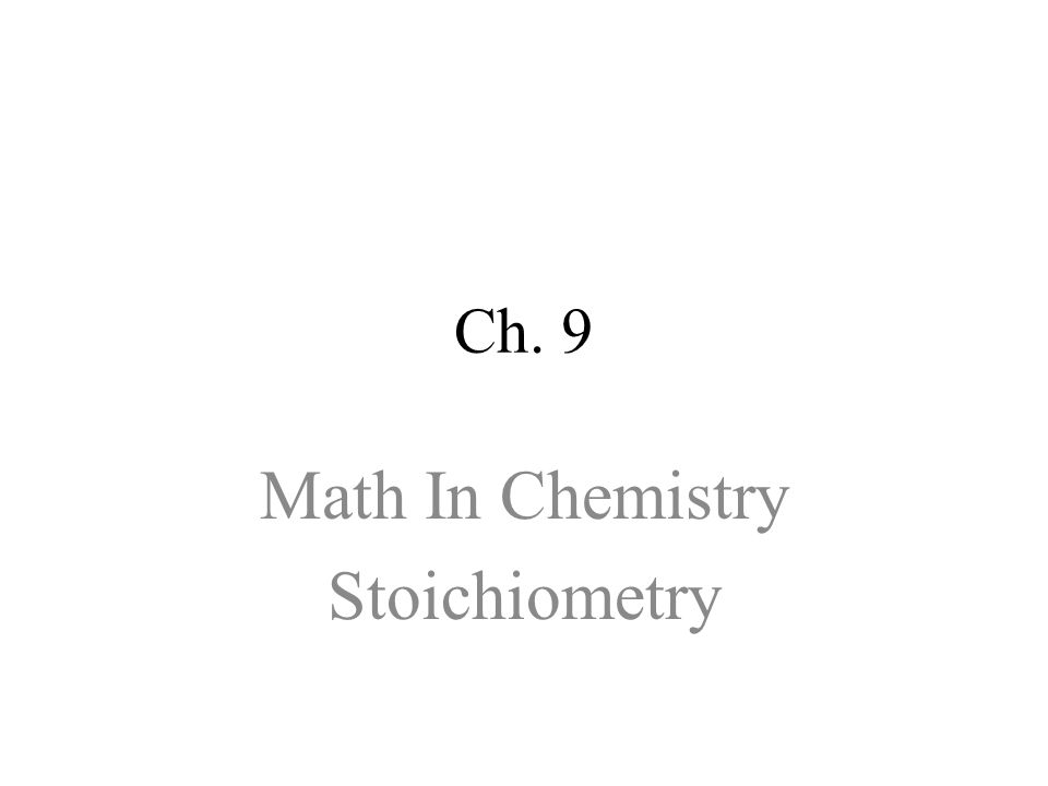 Ch. 9 Math In Chemistry Stoichiometry