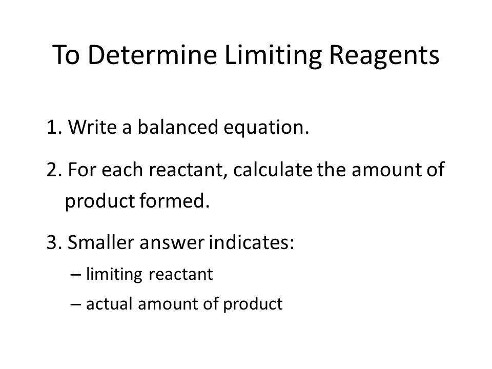 To Determine Limiting Reagents 1.Write a balanced equation.