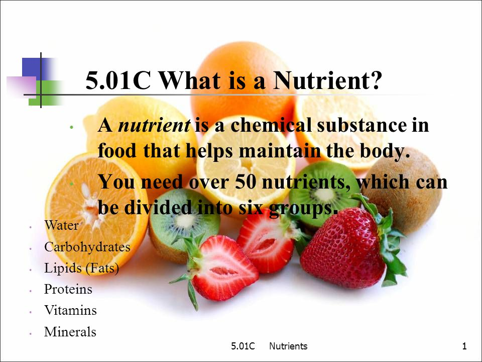 5.01C Nutrients11 Function Supplies the energy Provides fiber Help the body digest fats