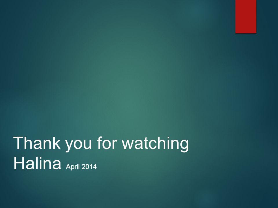 Thank you for watching Halina April 2014