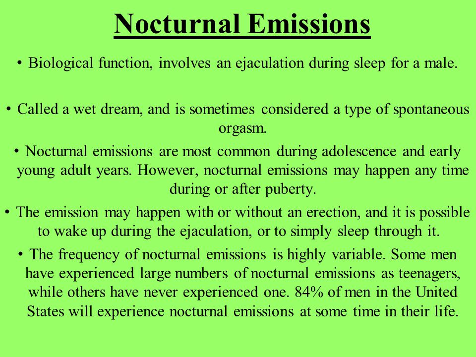 Nocturnal Emissions Biological function, involves an ejaculation during sleep for a male.