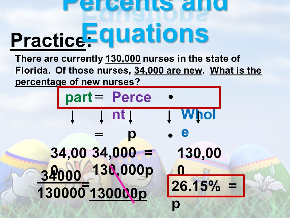 Practice: part=Perce nt Whol e There are currently 130,000 nurses in the state of Florida.