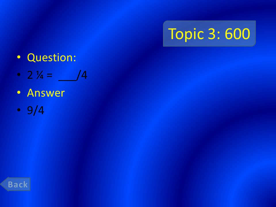 Topic 3: 600 Question: 2 ¼ = ___/4 Answer 9/4