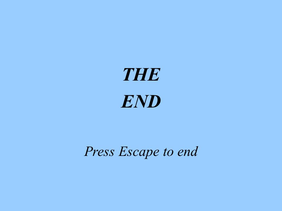 THE END Press Escape to end