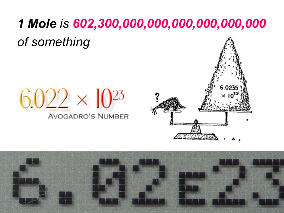1 Mole is 602,300,000,000,000,000,000,000 of something
