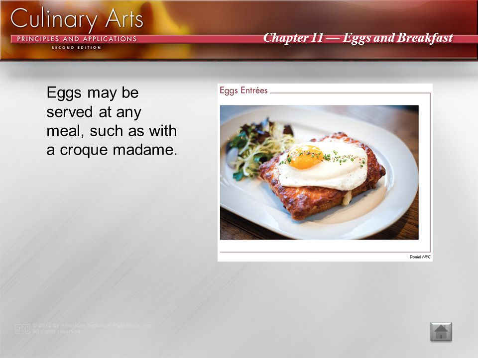 PowerPoint ® Presentation Chapter 11 Eggs and Breakfast Eggs Egg Preparation Pancakes and Waffles French Toast Crêpes and Blintzes Breakfast Meats Breakfast Sides Breakfast Cereals Breakfast Beverages Plating Breakfast