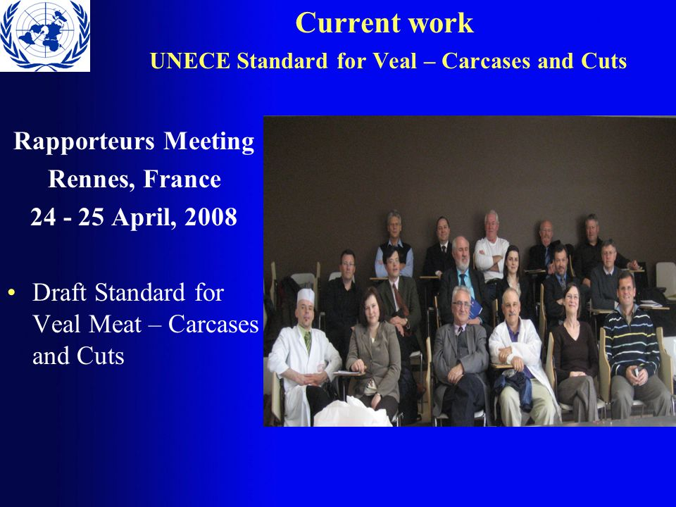 Current work UNECE Standard for Veal – Carcases and Cuts The meeting of Rapporteurs was organized by the delegation of France.