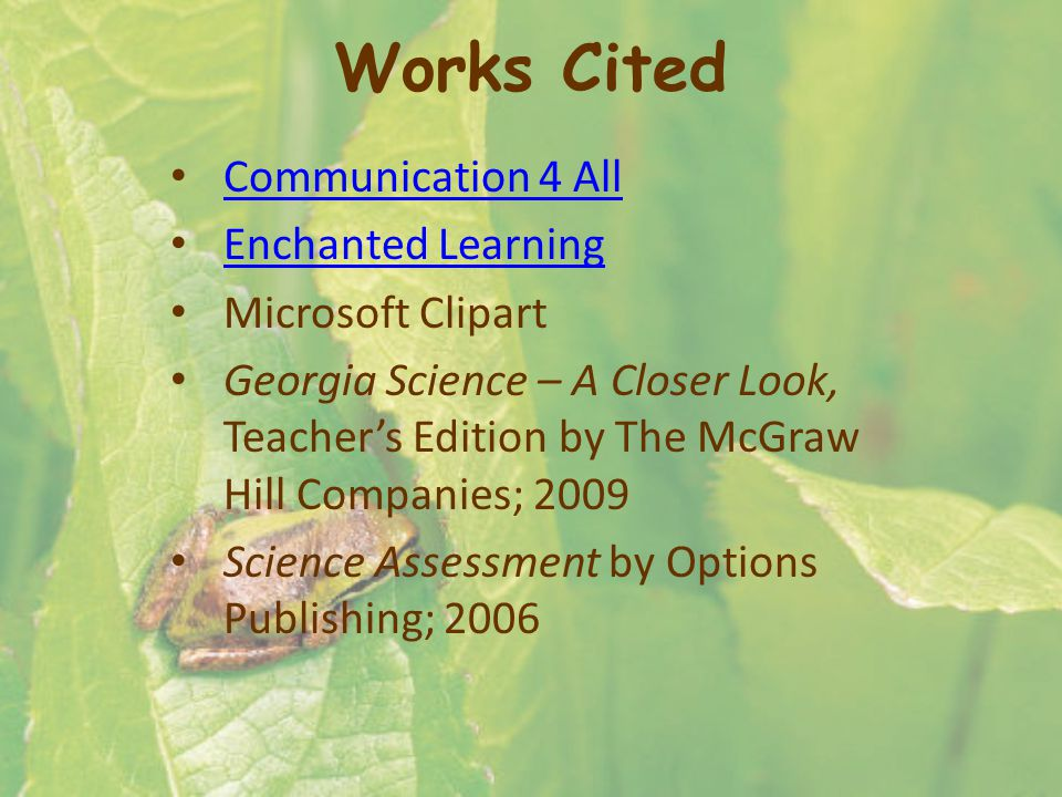 Works Cited Communication 4 All Enchanted Learning Microsoft Clipart Georgia Science – A Closer Look, Teachers Edition by The McGraw Hill Companies; 2009 Science Assessment by Options Publishing; 2006