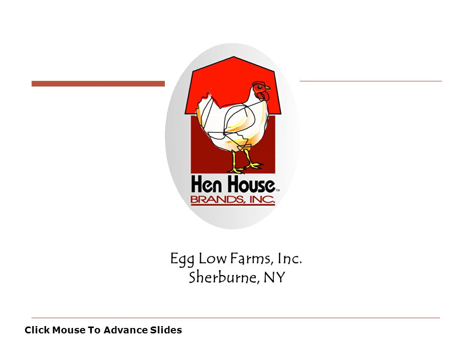 History Egg Low Farms, Inc began in 1987 as the inspired thinking of Louis D.