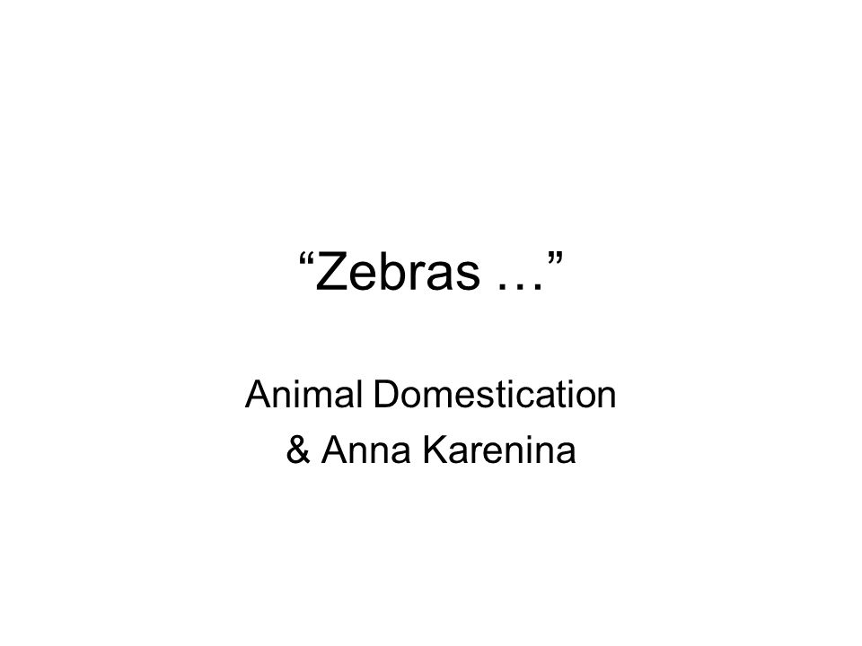 Zebras … Animal Domestication & Anna Karenina