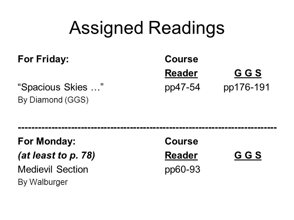 Assigned Readings For Friday:Course Reader G G S Spacious Skies …pp47-54pp176-191 By Diamond (GGS) ------------------------------------------------------------------------------- For Monday:Course (at least to p.