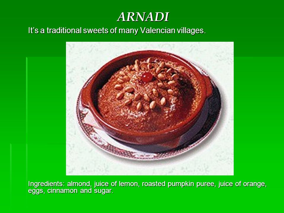 ARNADI Its a traditional sweets of many Valencian villages.