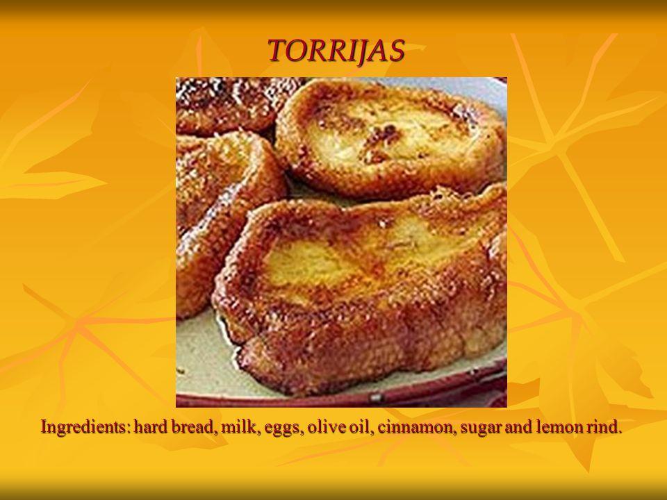 TORRIJAS Ingredients: hard bread, milk, eggs, olive oil, cinnamon, sugar and lemon rind.