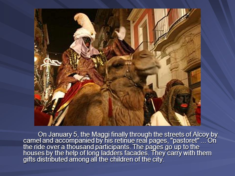 On January 5, the Maggi finally through the streets of Alcoy by camel and accompanied by his retinue real pages, pastoret ...