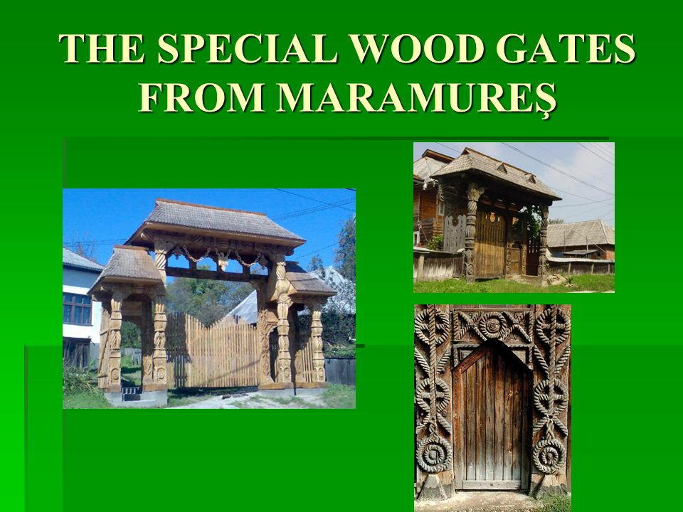 THE SPECIAL WOOD GATES FROM MARAMUREŞ