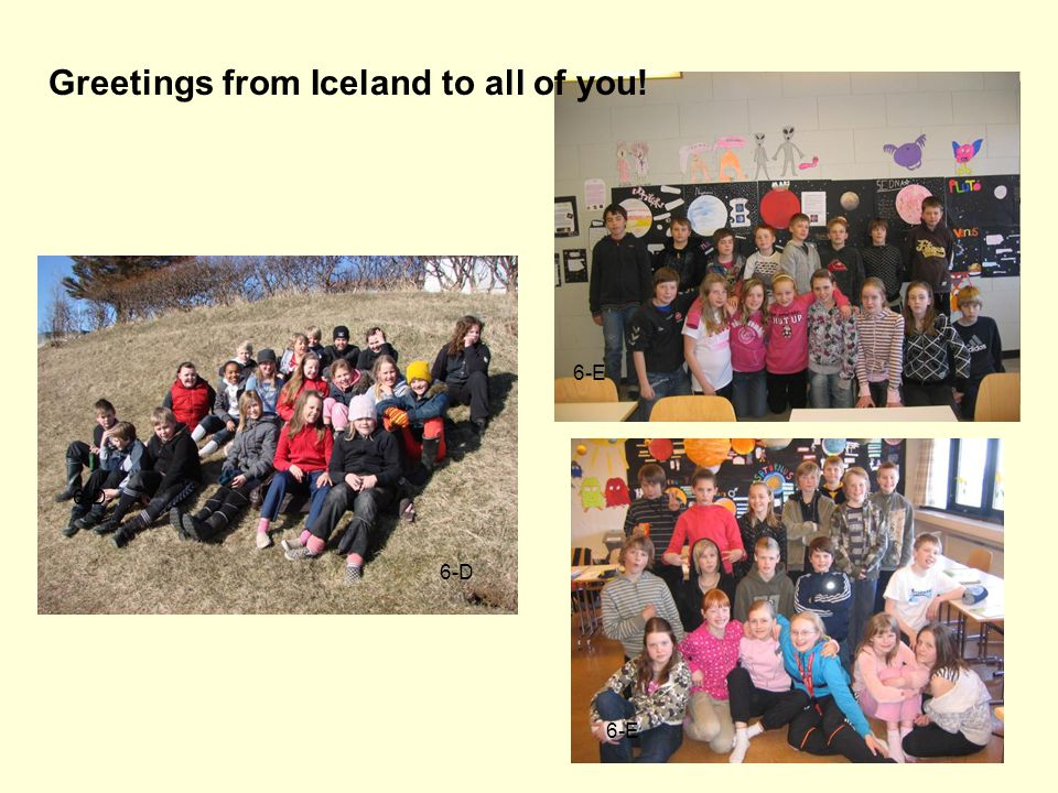 Greetings from Iceland to all of you! 6-D 6-E 6-D 6-E