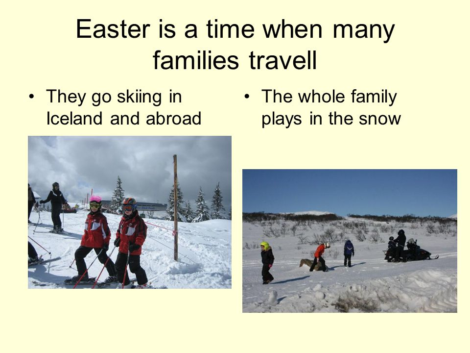 Easter is a time when many families travell They go skiing in Iceland and abroad The whole family plays in the snow