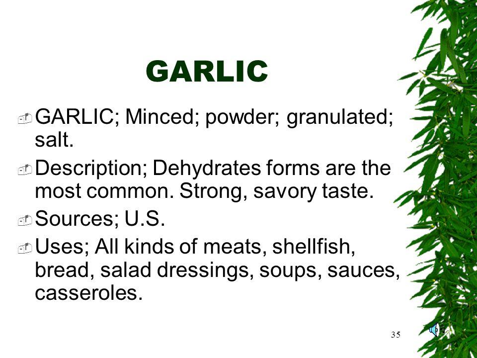 35 GARLIC GARLIC; Minced; powder; granulated; salt.