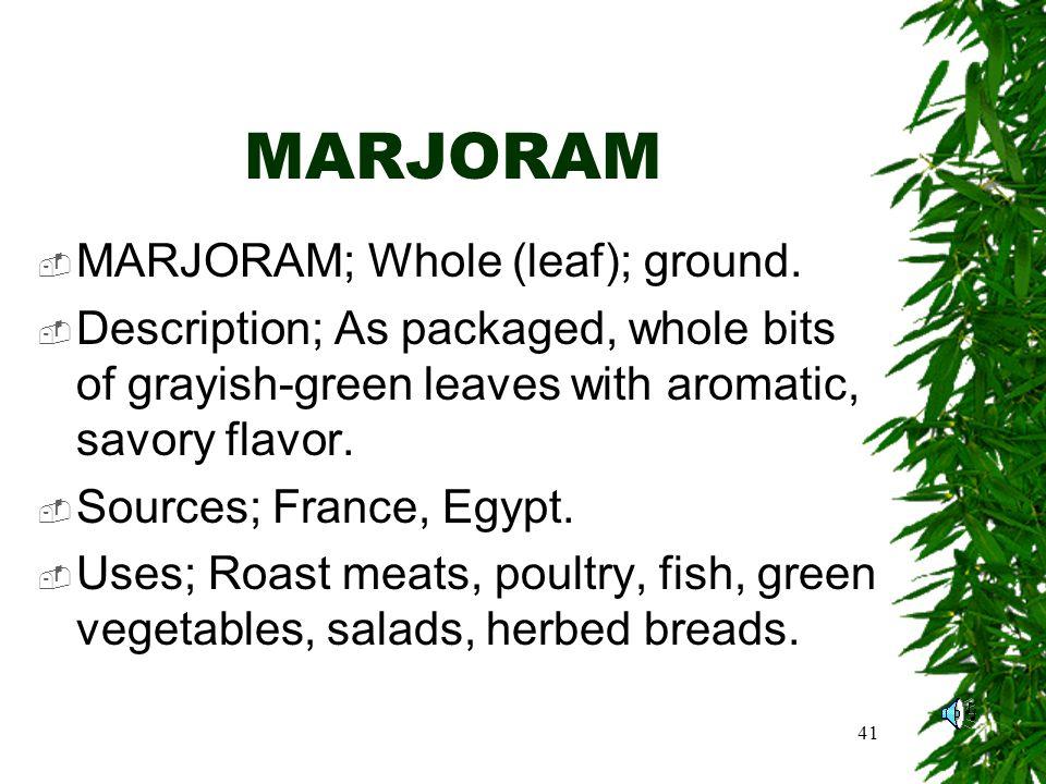 41 MARJORAM MARJORAM; Whole (leaf); ground.