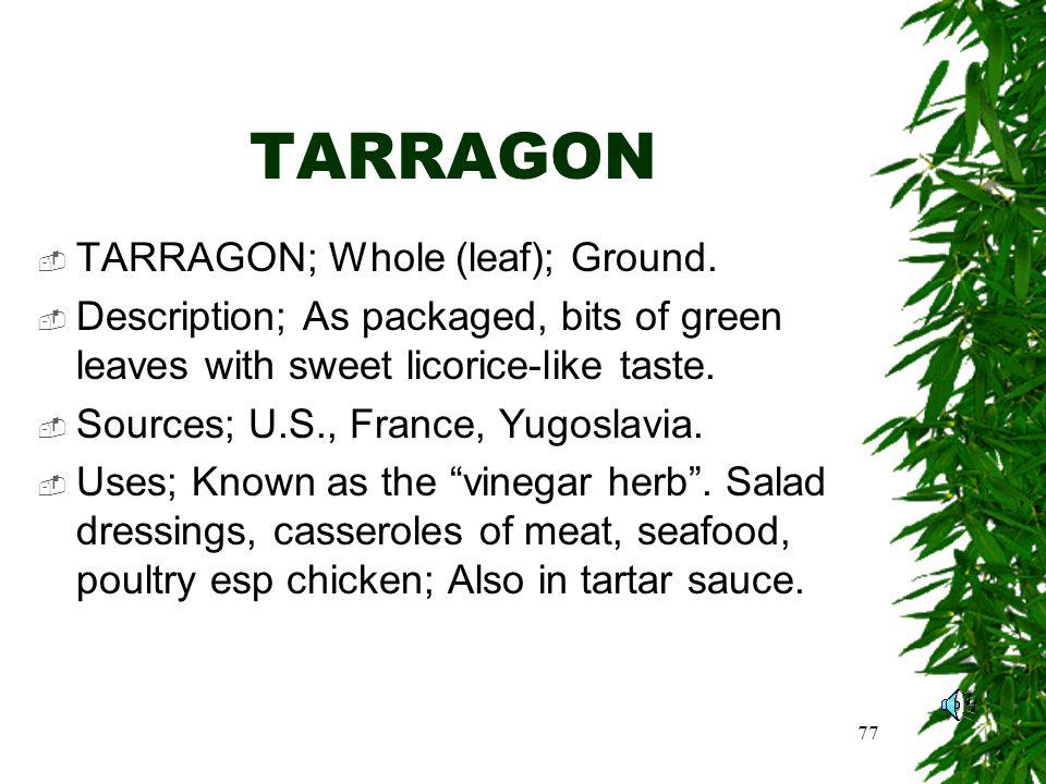 77 TARRAGON TARRAGON; Whole (leaf); Ground.