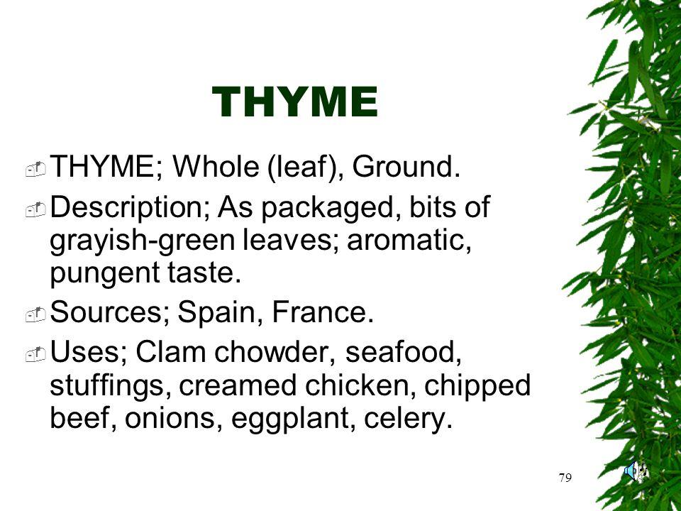 79 THYME THYME; Whole (leaf), Ground.