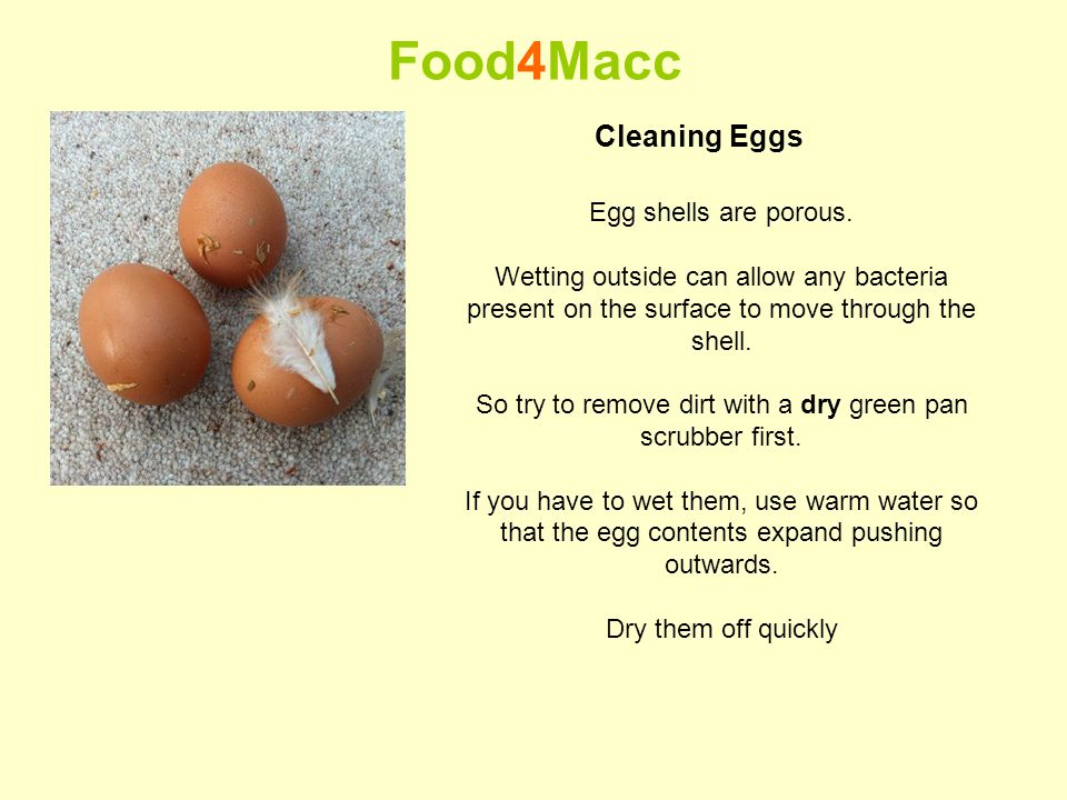 Food4Macc Cleaning Eggs Egg shells are porous.