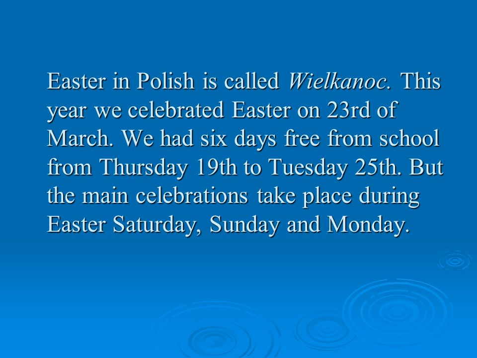 Easter in Polish is called Wielkanoc. This year we celebrated Easter on 23rd of March.