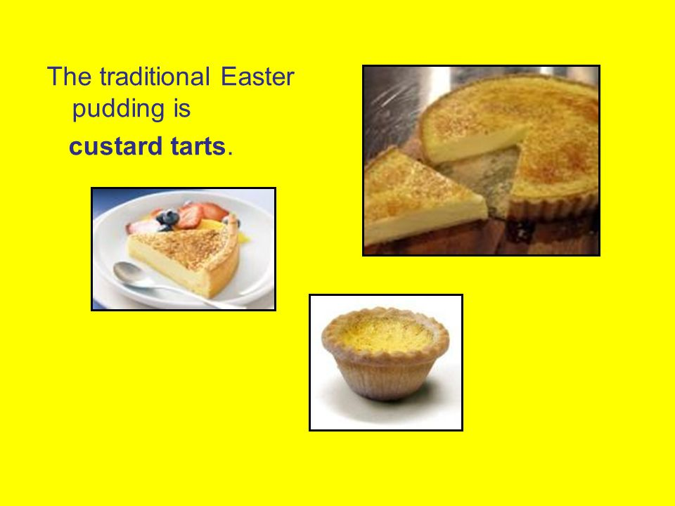 The traditional Easter pudding is custard tarts.