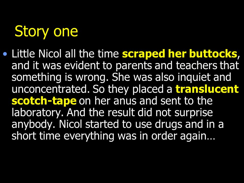 Story one Little Nicol all the time scraped her buttocks, and it was evident to parents and teachers that something is wrong. She was also inquiet and