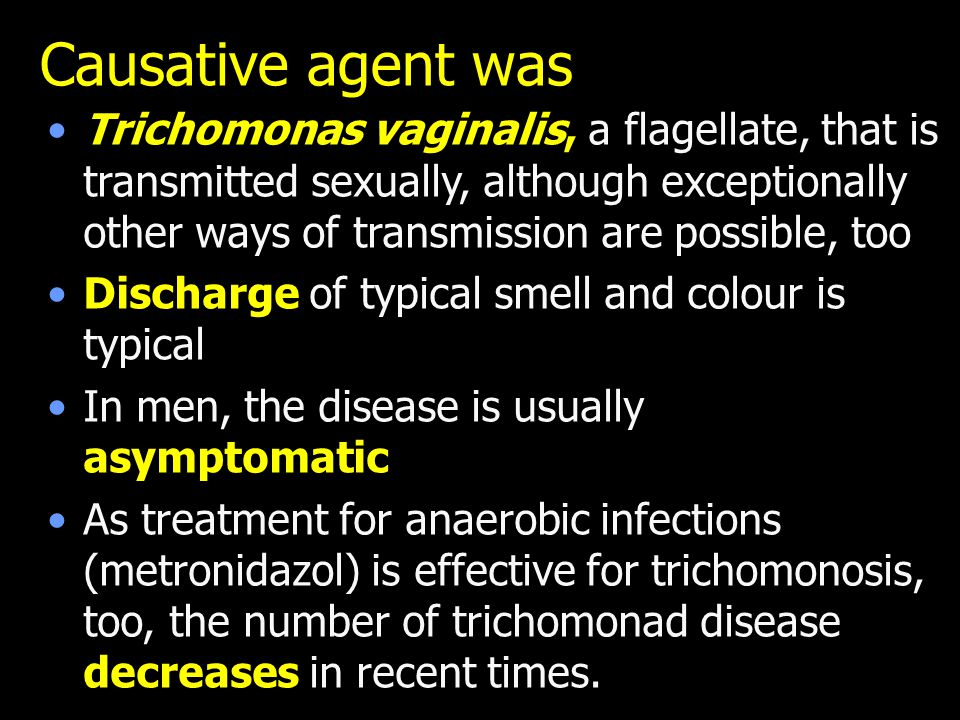 Causative agent was Trichomonas vaginalis, a flagellate, that is transmitted sexually, although exceptionally other ways of transmission are possible,