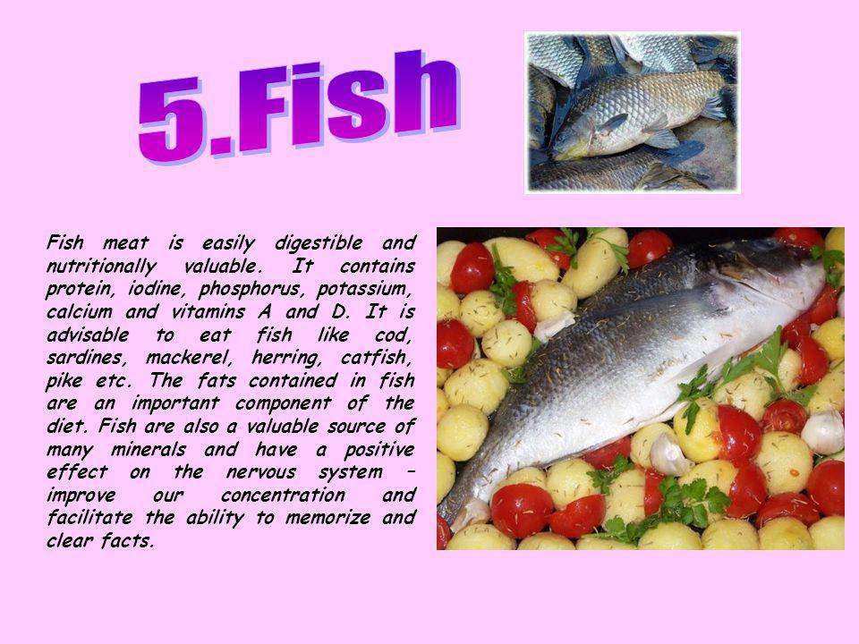 Fish meat is easily digestible and nutritionally valuable.