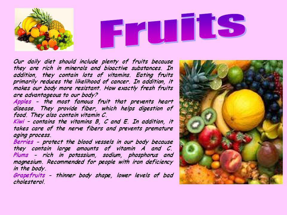Our daily diet should include plenty of fruits because they are rich in minerals and bioactive substances.