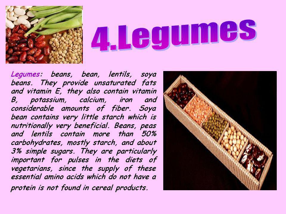 Legumes: beans, bean, lentils, soya beans.