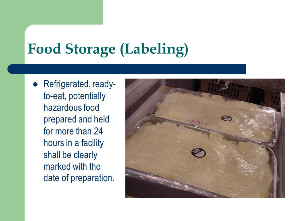 Food Storage (Labeling) Refrigerated, ready- to-eat, potentially hazardous food prepared and held for more than 24 hours in a facility shall be clearl