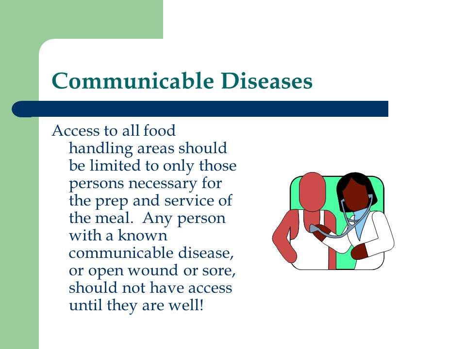 Communicable Diseases Access to all food handling areas should be limited to only those persons necessary for the prep and service of the meal. Any pe