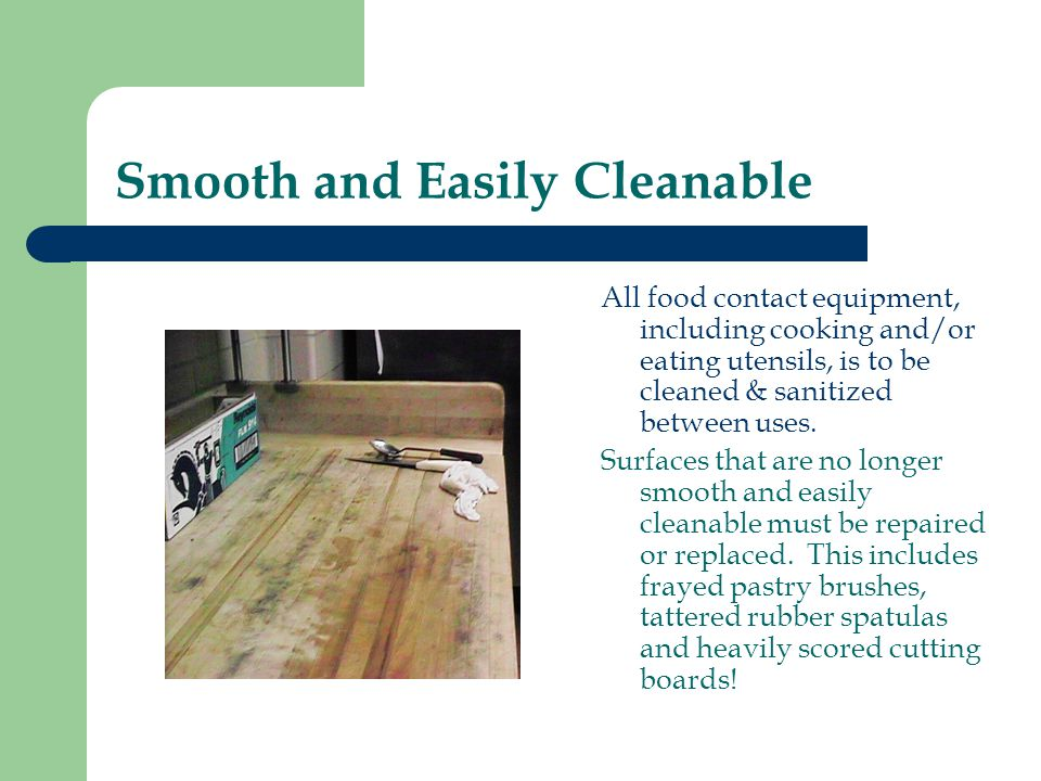 Smooth and Easily Cleanable All food contact equipment, including cooking and/or eating utensils, is to be cleaned & sanitized between uses. Surfaces