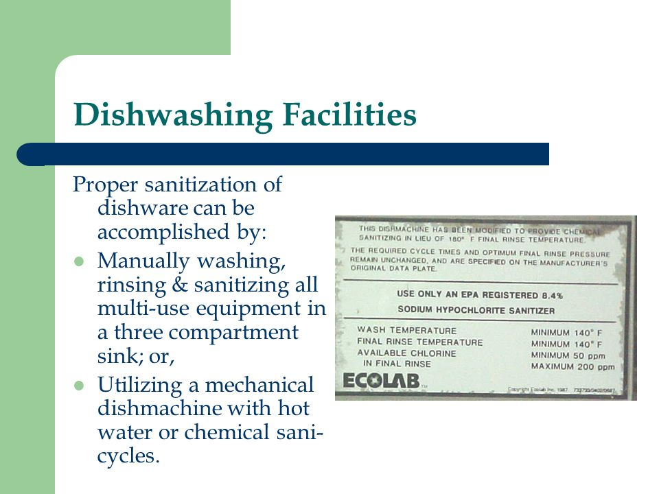 Dishwashing Facilities Proper sanitization of dishware can be accomplished by: Manually washing, rinsing & sanitizing all multi-use equipment in a thr