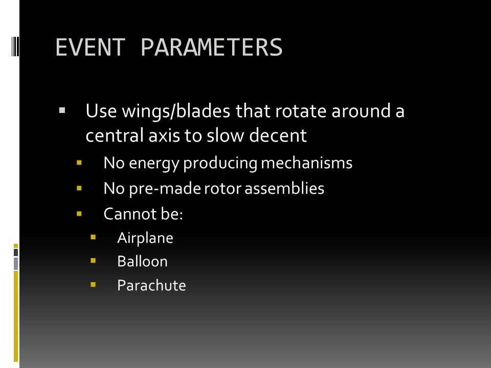 EVENT PARAMETERS Use wings/blades that rotate around a central axis to slow decent No energy producing mechanisms No pre-made rotor assemblies Cannot