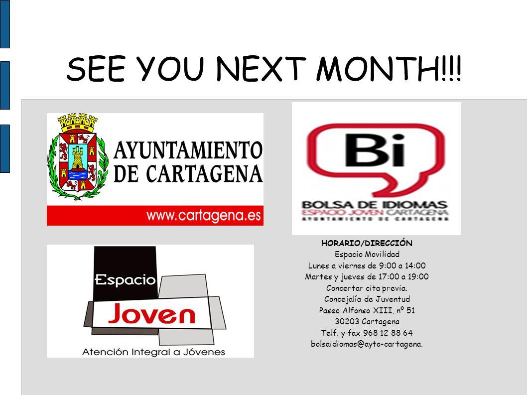 SEE YOU NEXT MONTH!!! HORARIO/DIRECCIÓN Espacio Movilidad Lunes a viernes de 9:00 a 14:00 Martes y jueves de 17:00 a 19:00 Concertar cita previa. Conc