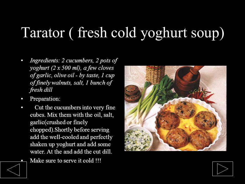 Tarator ( fresh cold yoghurt soup) Ingredients: 2 cucumbers, 2 pots of yoghurt (2 x 500 ml), a few cloves of garlic, olive oil - by taste, 1 cup of fi