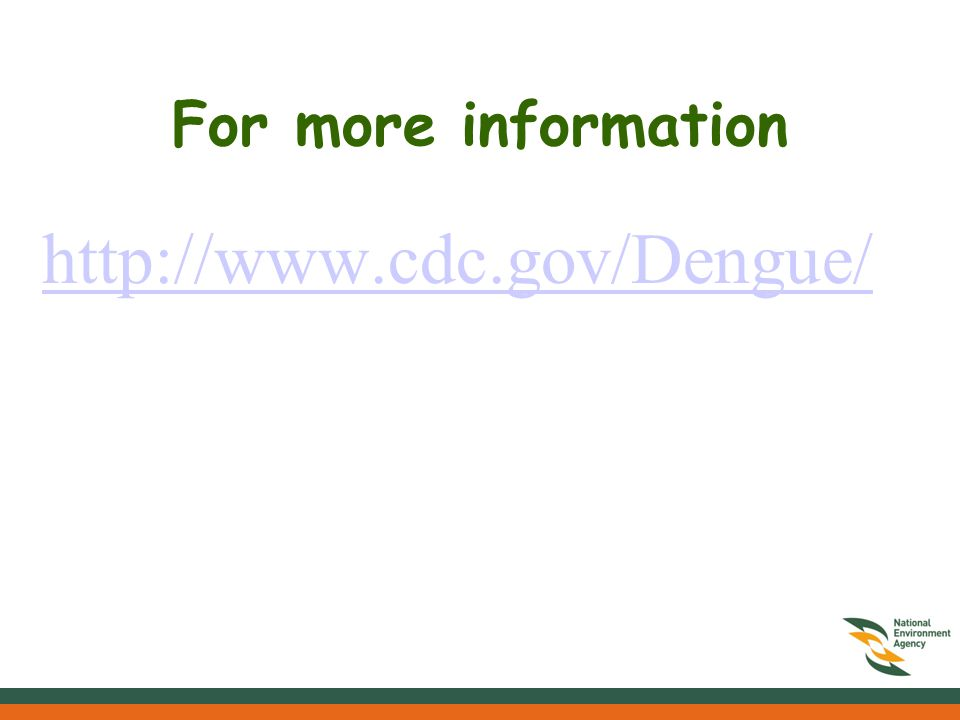 For more information http://www.cdc.gov/Dengue/