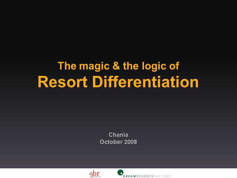 The magic & the logic of Resort Differentiation Chania October 2008