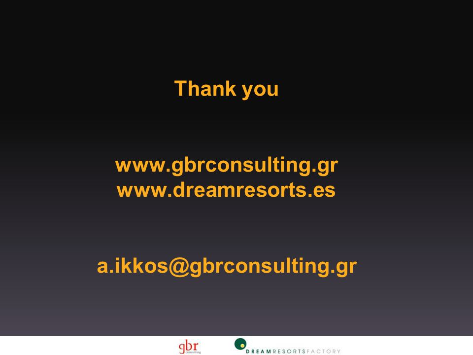 Thank you www.gbrconsulting.gr www.dreamresorts.es a.ikkos@gbrconsulting.gr