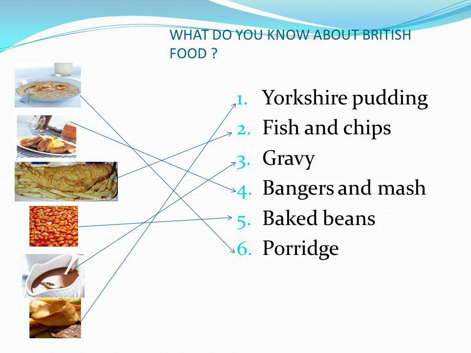 WHAT DO YOU KNOW ABOUT BRITISH FOOD . 1. Yorkshire pudding 2.