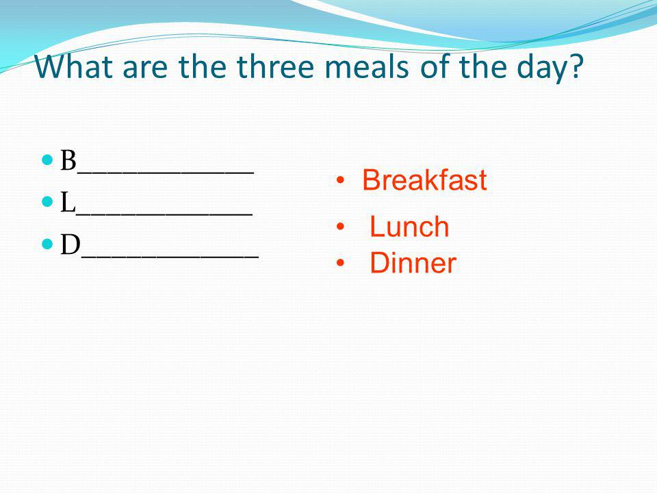 What are the three meals of the day.
