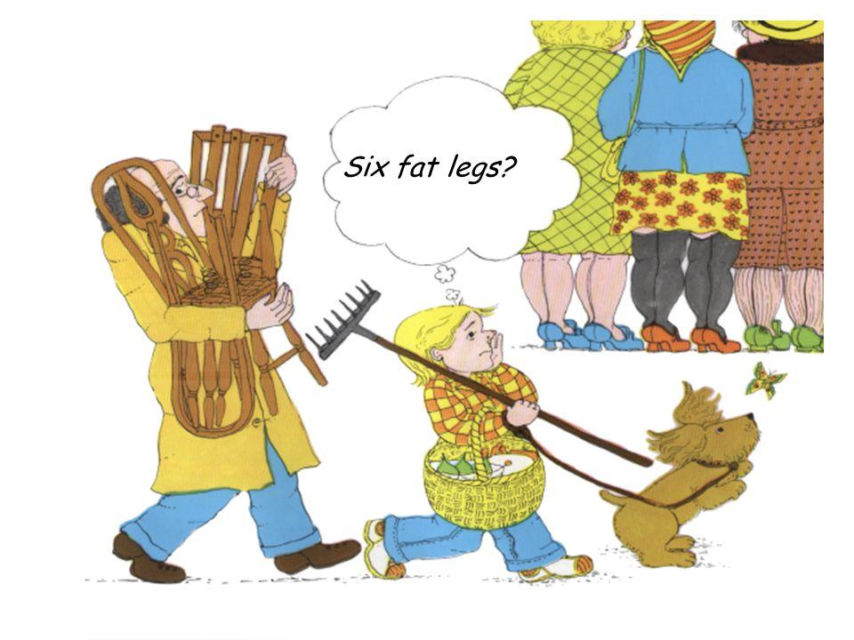 Six fat legs?