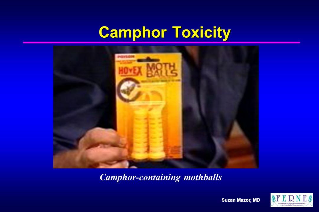 Suzan Mazor, MD Camphor Toxicity Camphor-containing mothballs