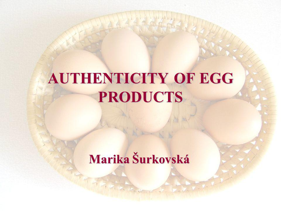 AUTHENTICITY OF EGG PRODUCTS Marika Šurkovská Marika Šurkovská