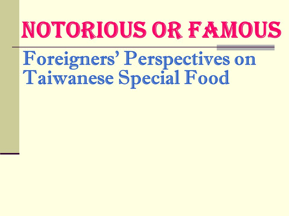 Notorious or Famous Foreigners Perspectives on Taiwanese Special Food