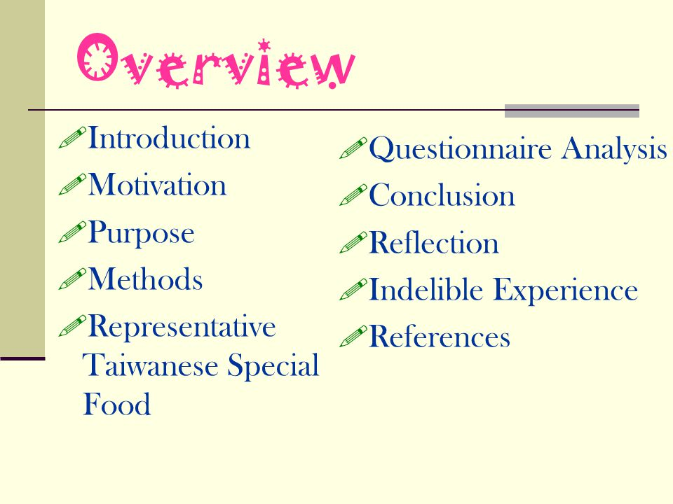 Overview Introduction Motivation Purpose Methods Representative Taiwanese Special Food Questionnaire Analysis Conclusion Reflection Indelible Experience References
